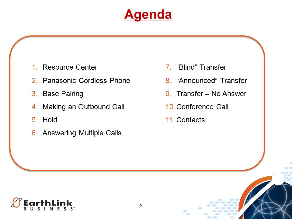 2 Agenda 1.Resource Center 2.Panasonic Cordless Phone 3.Base Pairing 4.Making an Outbound Call 5.Hold 6.Answering Multiple Calls 7. Blind Transfer 8. Announced Transfer 9.Transfer – No Answer 10.Conference Call 11.Contacts