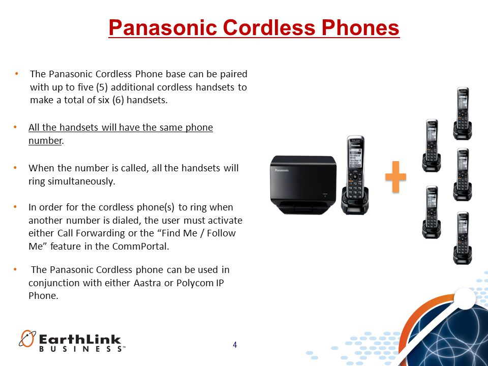 4 Panasonic Cordless Phones The Panasonic Cordless Phone base can be paired with up to five (5) additional cordless handsets to make a total of six (6) handsets.