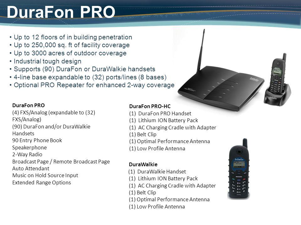 DuraFon PRO (4) FXS/Analog (expandable to (32) FXS/Analog) (90) DuraFon and/or DuraWalkie Handsets 90 Entry Phone Book Speakerphone 2-Way Radio Broadc