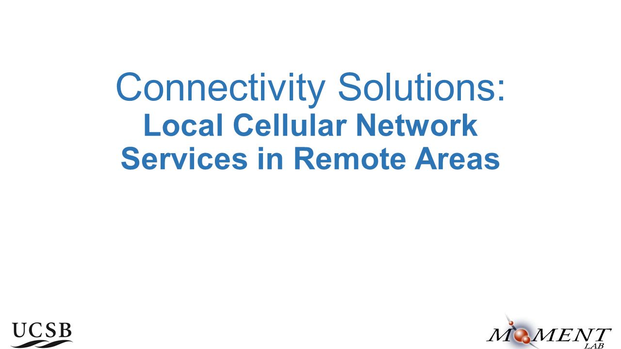 Connectivity Solutions: Local Cellular Network Services in Remote Areas