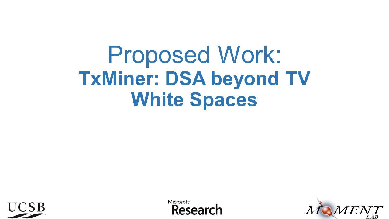 Proposed Work: TxMiner: DSA beyond TV White Spaces