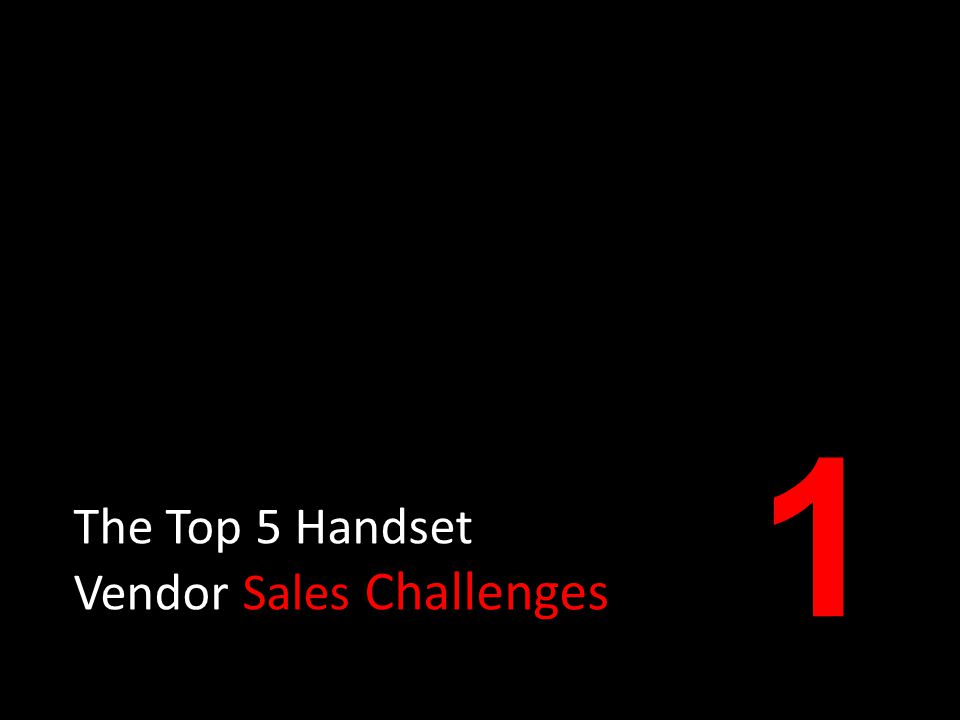 The Top 5 Handset Vendor Sales Challenges 1