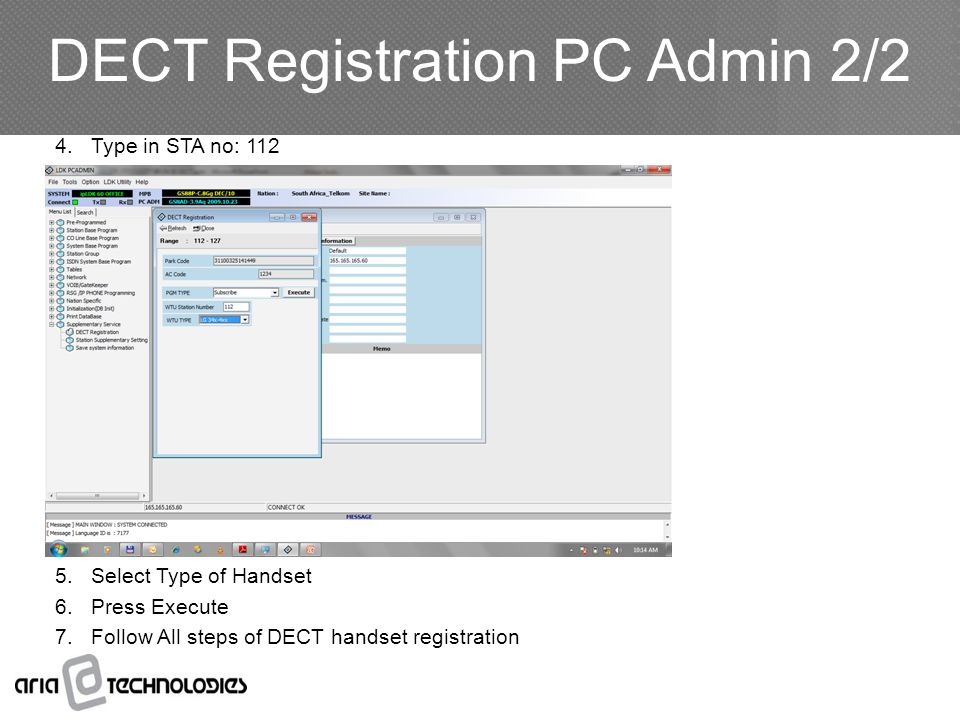 4.Type in STA no: 112 5.Select Type of Handset 6.Press Execute 7.Follow All steps of DECT handset registration DECT Registration PC Admin 2/2