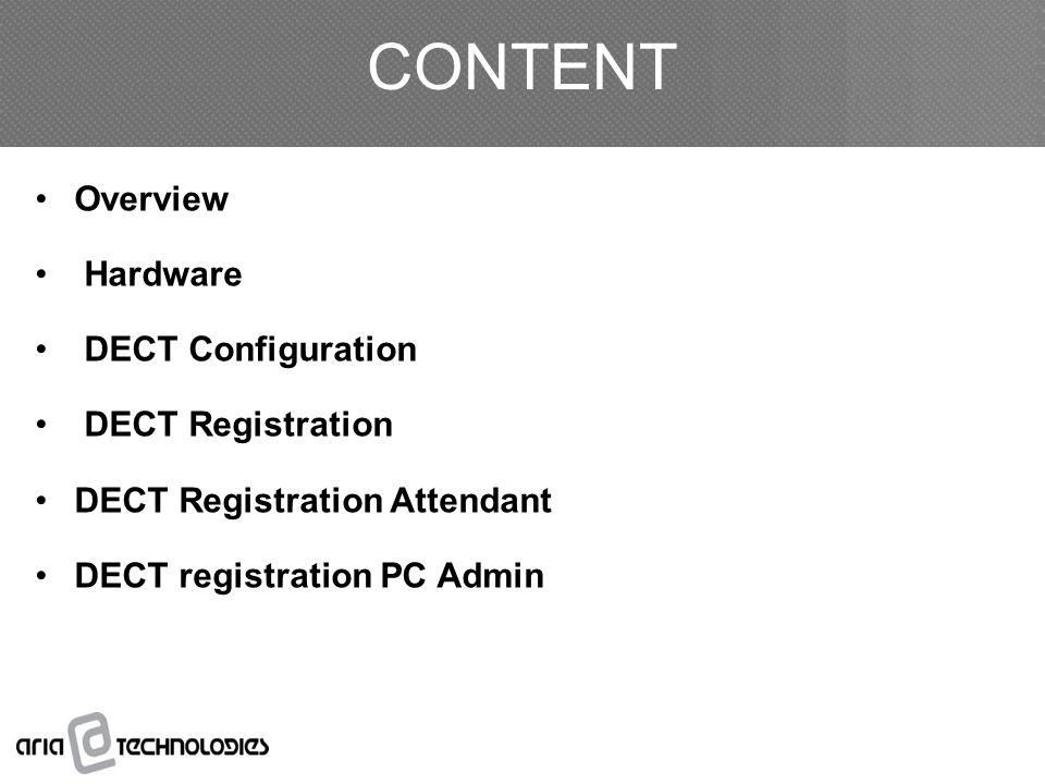 Overview Hardware DECT Configuration DECT Registration DECT Registration Attendant DECT registration PC Admin CONTENT