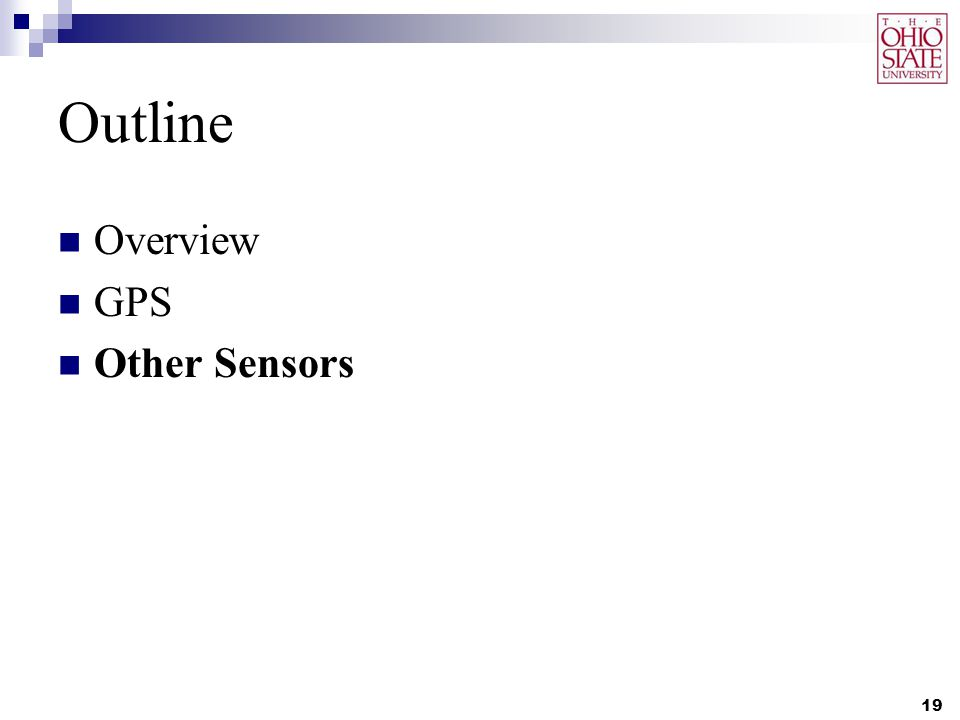Outline Overview GPS Other Sensors 19