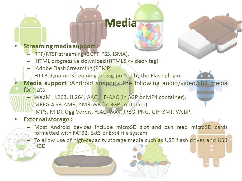 Streaming media support : – RTP/RTSP streaming (3GPP PSS, ISMA), – HTML progressive download (HTML5 tag).