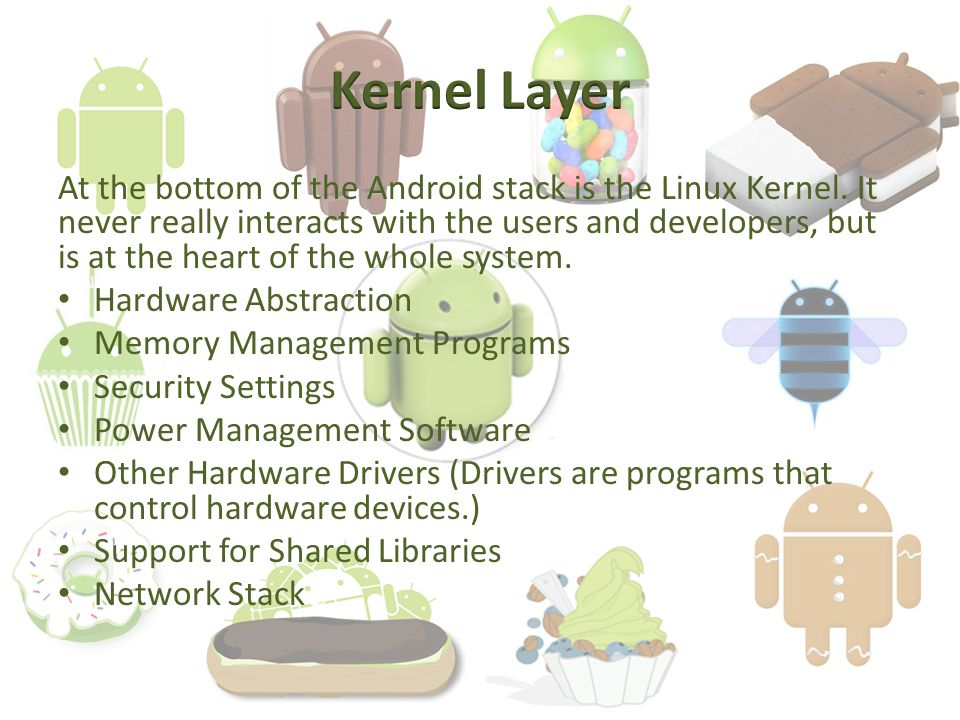 At the bottom of the Android stack is the Linux Kernel.