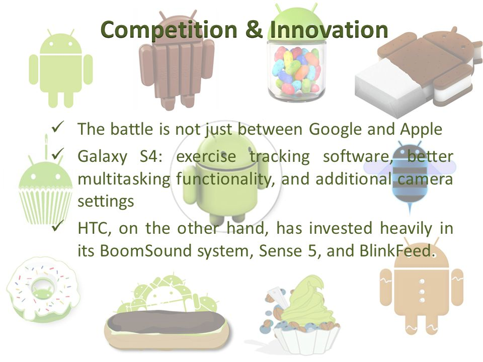 The battle is not just between Google and Apple Galaxy S4: exercise tracking software, better multitasking functionality, and additional camera settings HTC, on the other hand, has invested heavily in its BoomSound system, Sense 5, and BlinkFeed.