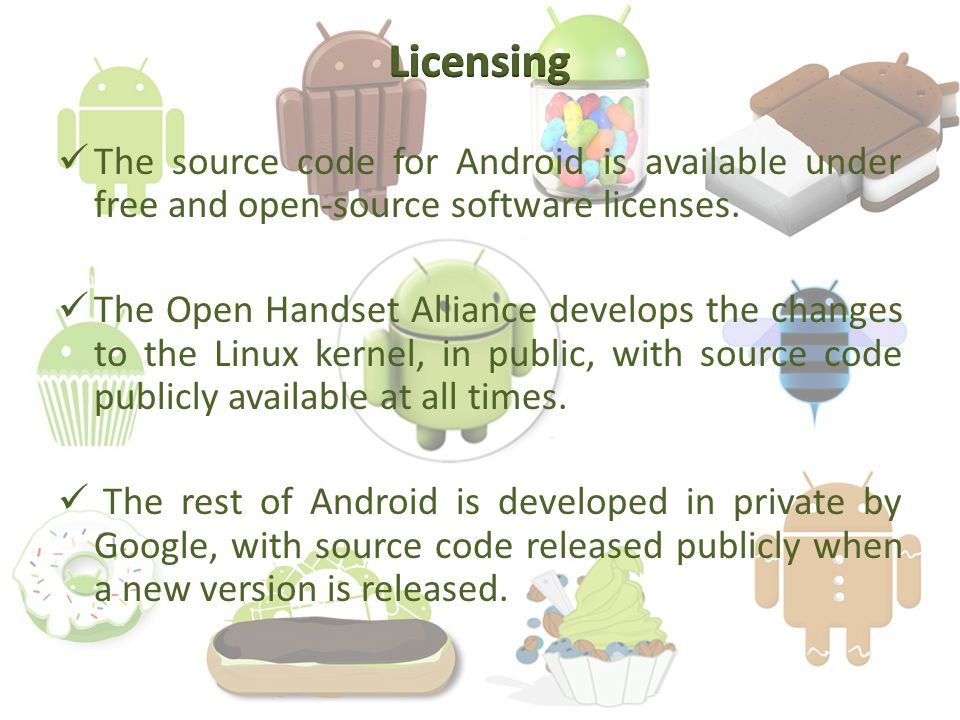 The source code for Android is available under free and open-source software licenses.