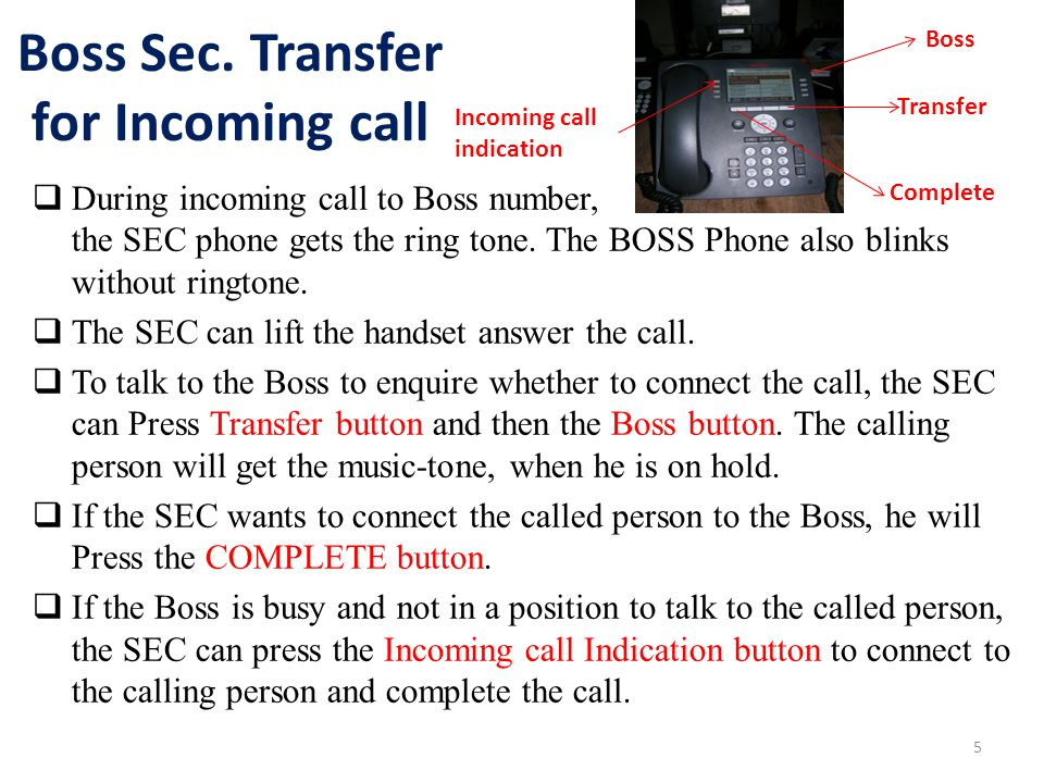 Boss Sec. Transfer for Incoming call  During incoming call to Boss number, the SEC phone gets the ring tone. The BOSS Phone also blinks without ringt