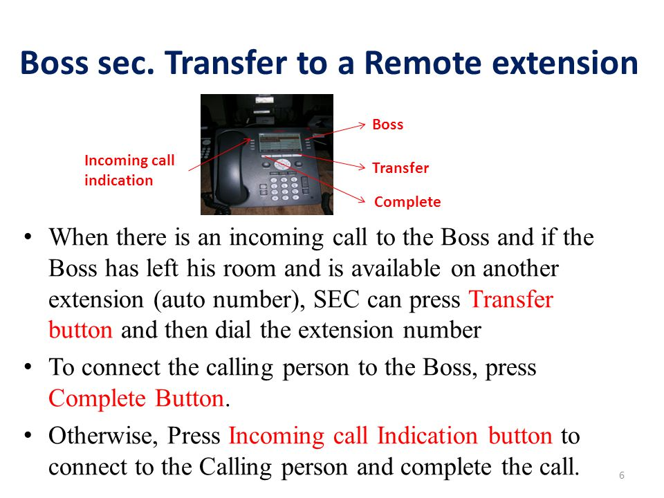 Boss sec. Transfer to a Remote extension When there is an incoming call to the Boss and if the Boss has left his room and is available on another exte