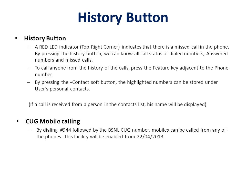 History Button – A RED LED indicator (Top Right Corner) indicates that there is a missed call in the phone.