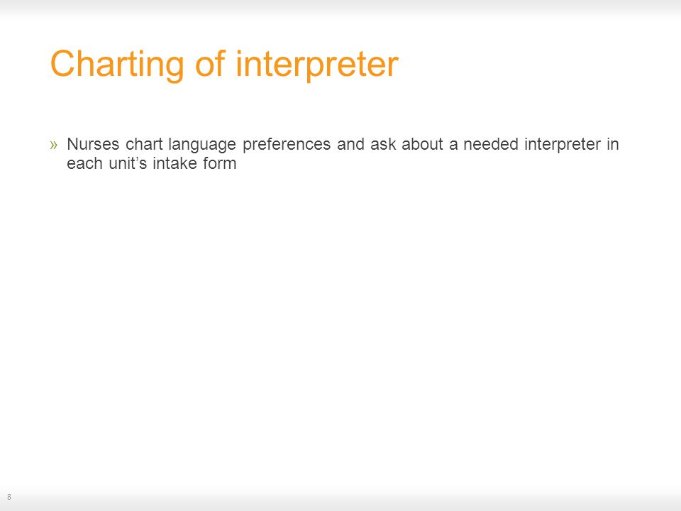 Charting of interpreter »Nurses chart language preferences and ask about a needed interpreter in each unit's intake form 8