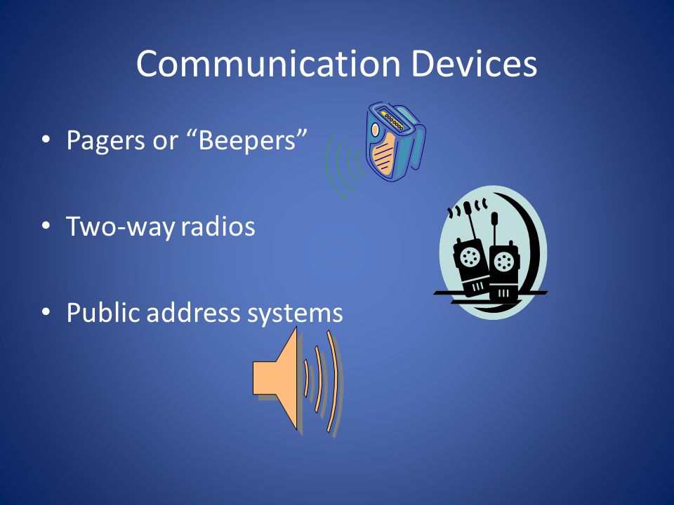 "Communication Devices Pagers or ""Beepers"" Two-way radios Public address systems"