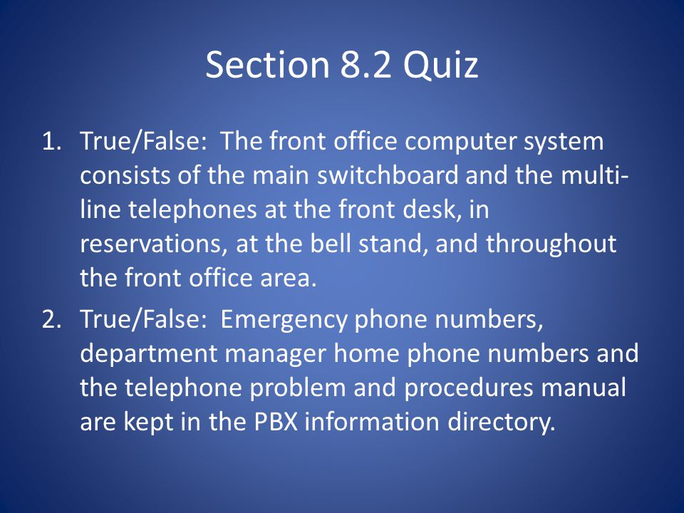 Section 8.2 Quiz 1.True/False: The front office computer system consists of the main switchboard and the multi- line telephones at the front desk, in