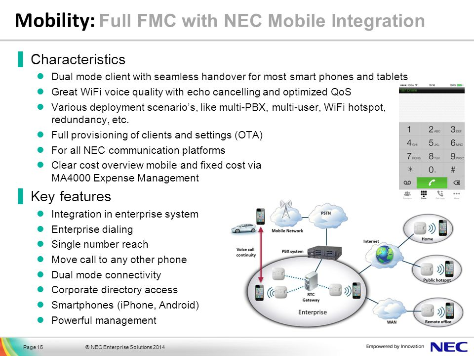 © NEC Enterprise Solutions 2014Page 15 Mobility: Full FMC with NEC Mobile Integration ▐Characteristics Dual mode client with seamless handover for mos