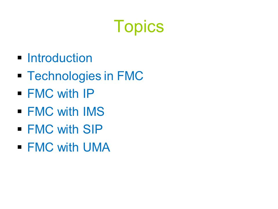 Topics  Introduction  Technologies in FMC  FMC with IP  FMC with IMS  FMC with SIP  FMC with UMA