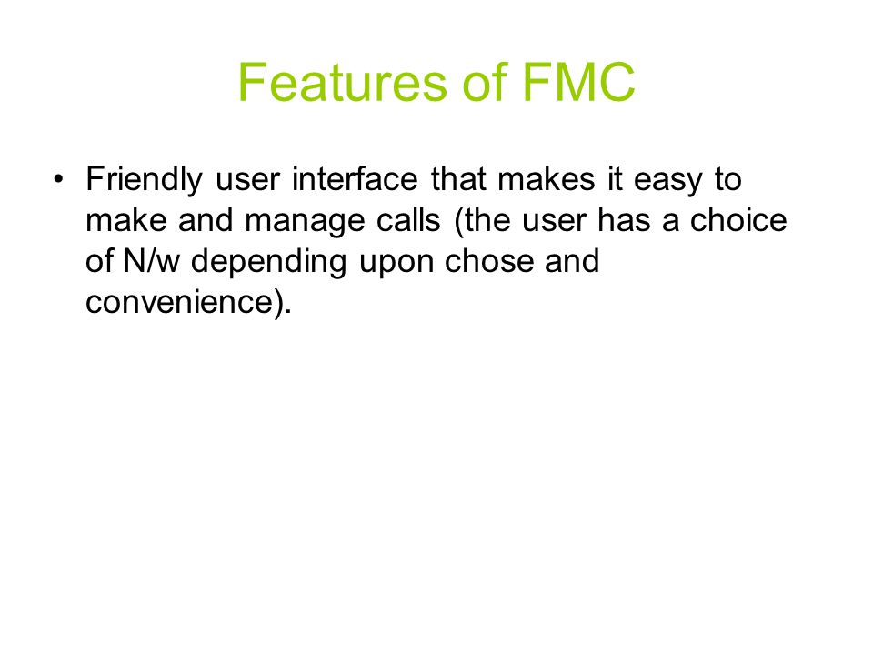 Features of FMC Friendly user interface that makes it easy to make and manage calls (the user has a choice of N/w depending upon chose and convenience