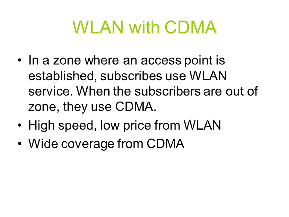 WLAN with CDMA In a zone where an access point is established, subscribes use WLAN service. When the subscribers are out of zone, they use CDMA. High