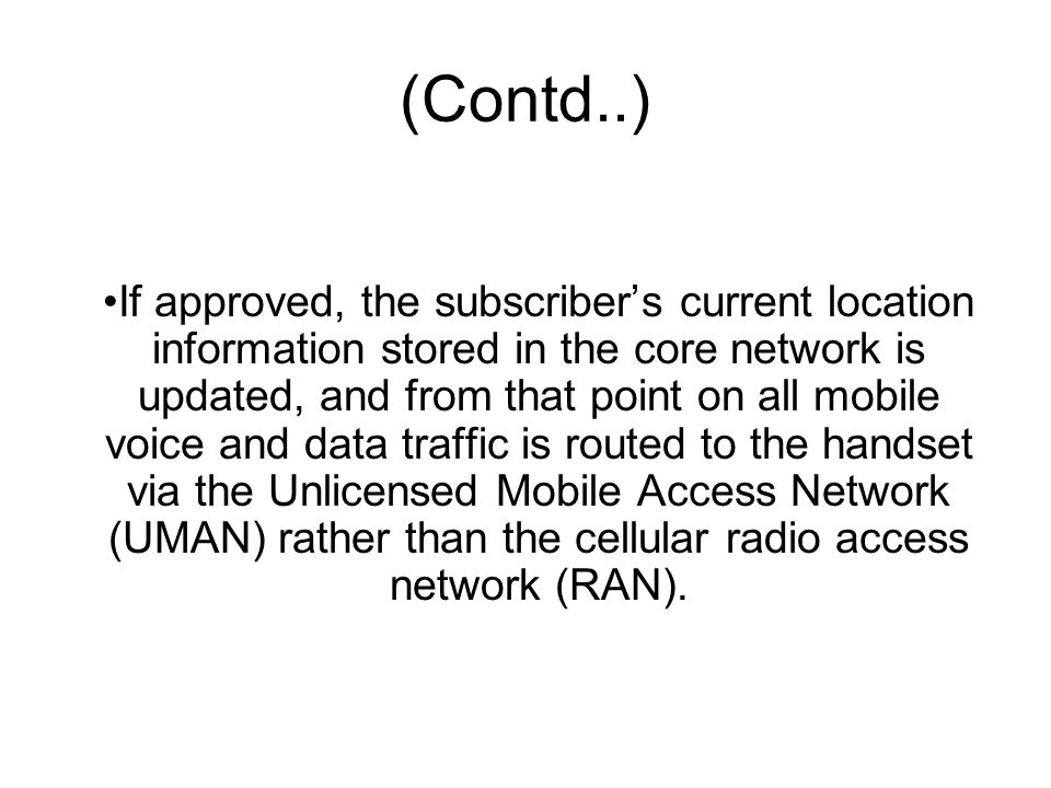 (Contd..) If approved, the subscriber's current location information stored in the core network is updated, and from that point on all mobile voice an