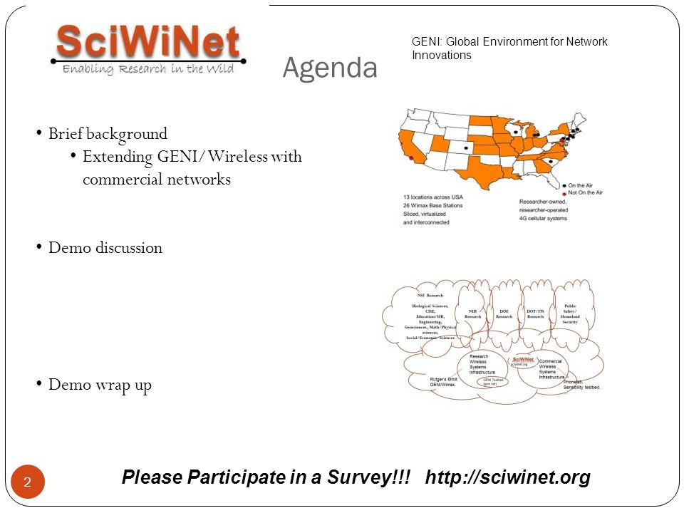2 Agenda Brief background Extending GENI/Wireless with commercial networks Demo discussion Demo wrap up GENI: Global Environment for Network Innovatio