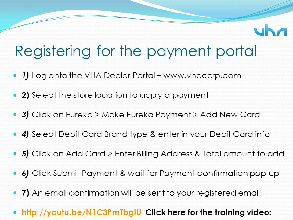 Registering for the payment portal 1) Log onto the VHA Dealer Portal – www.vhacorp.com 2) Select the store location to apply a payment 3) Click on Eur