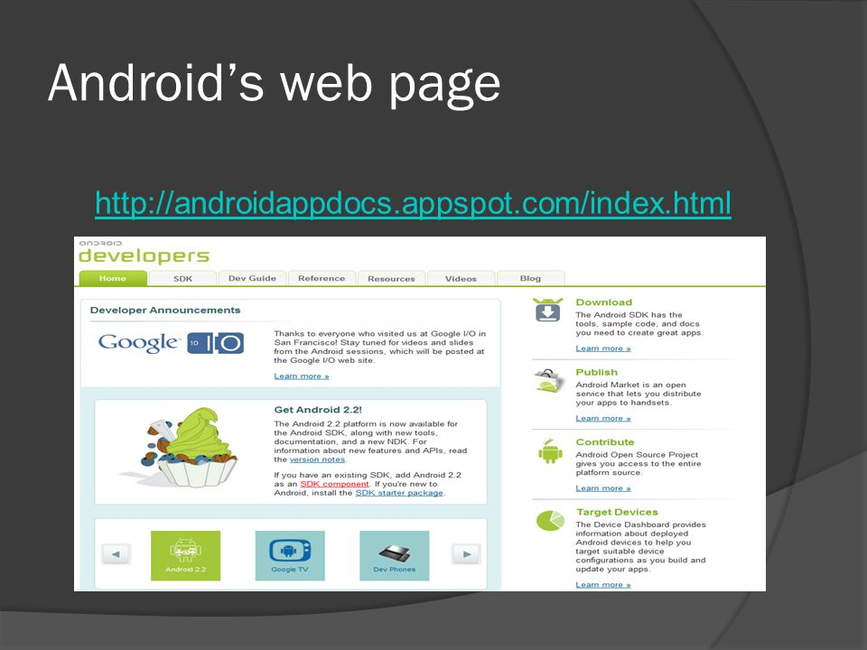 Android's web page http://androidappdocs.appspot.com/index.html