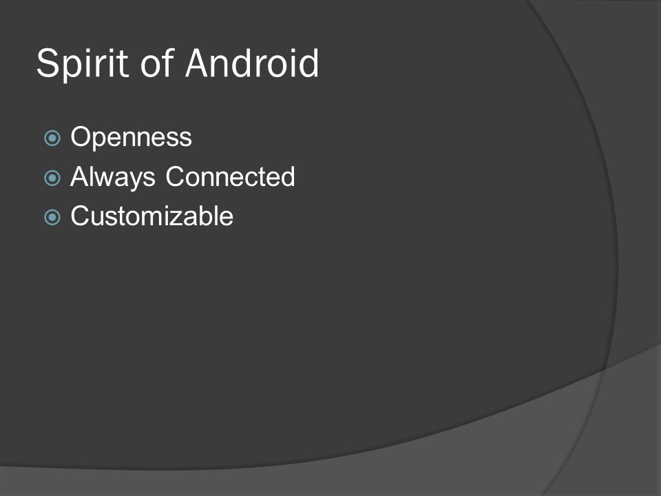 Spirit of Android  Openness  Always Connected  Customizable