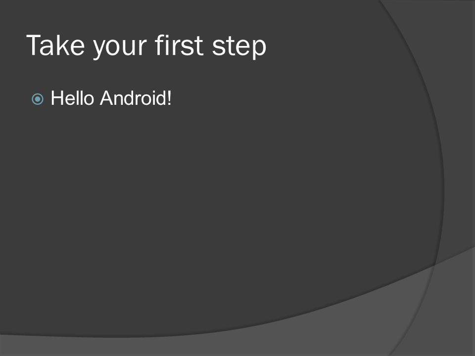 Take your first step  Hello Android!