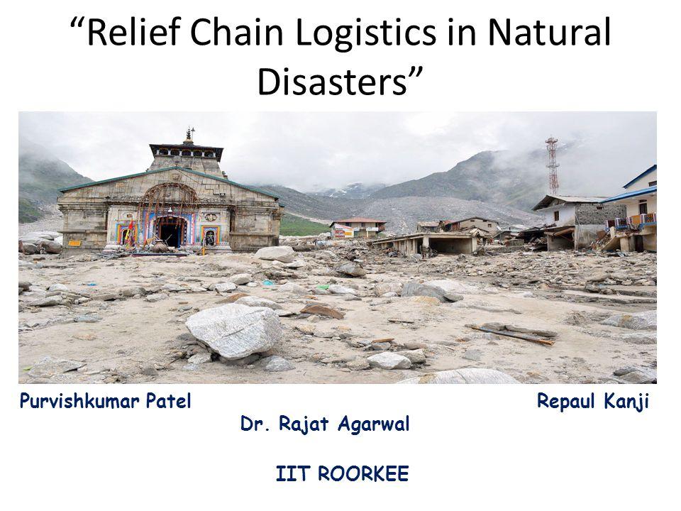 """Purvishkumar Patel Repaul Kanji Dr. Rajat Agarwal IIT ROORKEE """"Relief Chain Logistics in Natural Disasters"""""""