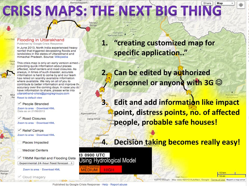 1. creating customized map for specific application.. 2.Can be edited by authorized personnel or anyone with 3G 3.Edit and add information like impact point, distress points, no.