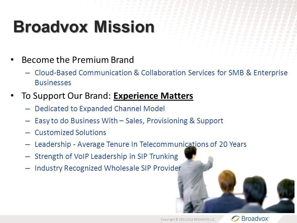 Broadvox Mission Copyright © 2001-2013 BROADVOX LLC.
