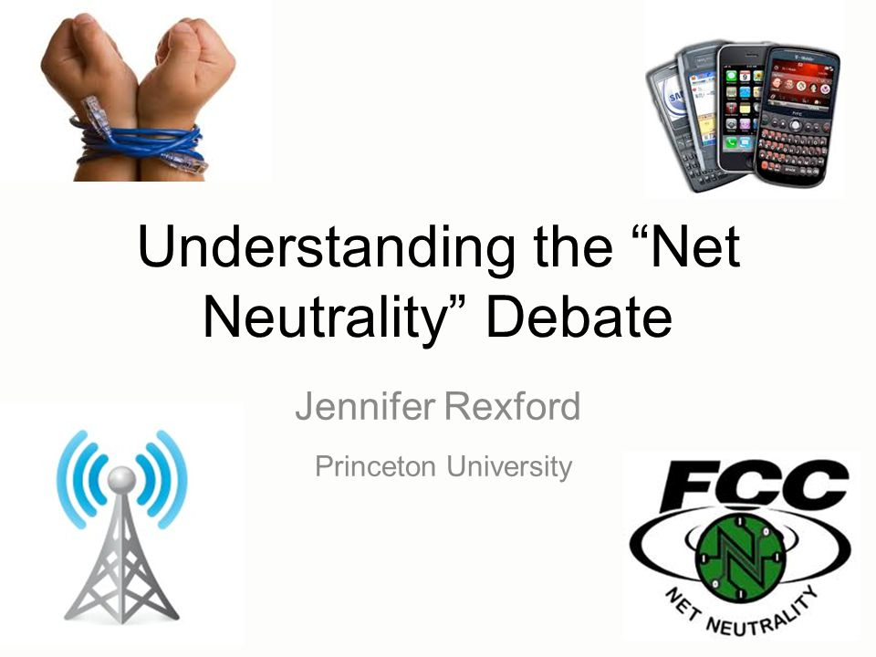 Understanding the Net Neutrality Debate Jennifer Rexford Princeton University