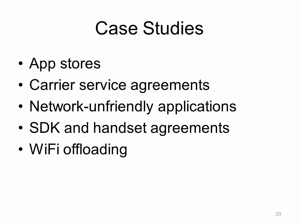 Case Studies App stores Carrier service agreements Network-unfriendly applications SDK and handset agreements WiFi offloading 29