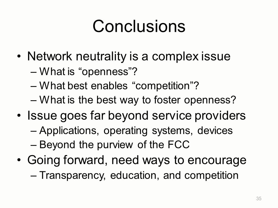 Conclusions Network neutrality is a complex issue –What is openness .