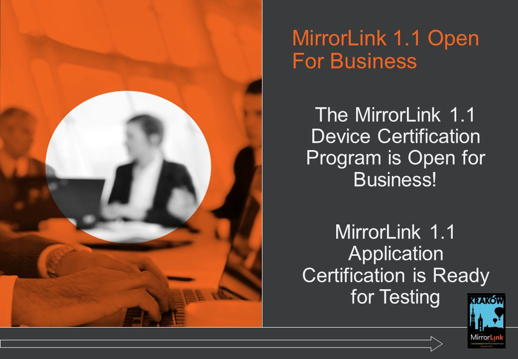 MirrorLink 1.1 Open For Business The MirrorLink 1.1 Device Certification Program is Open for Business.