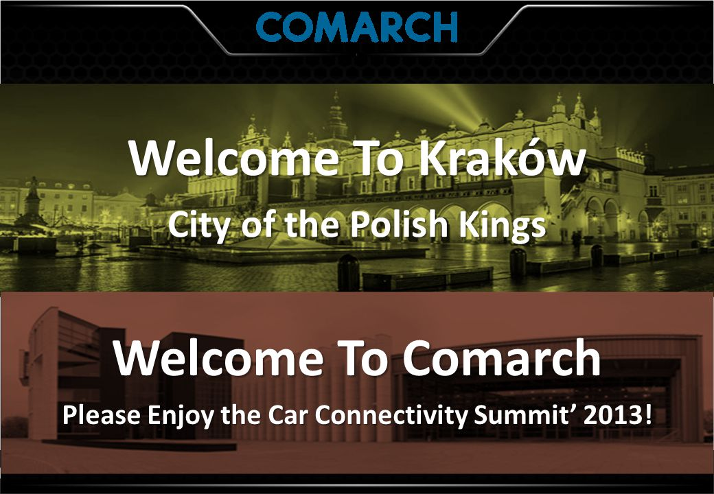 Welcome To Kraków City of the Polish Kings Welcome To Comarch Please Enjoy the Car Connectivity Summit' 2013!