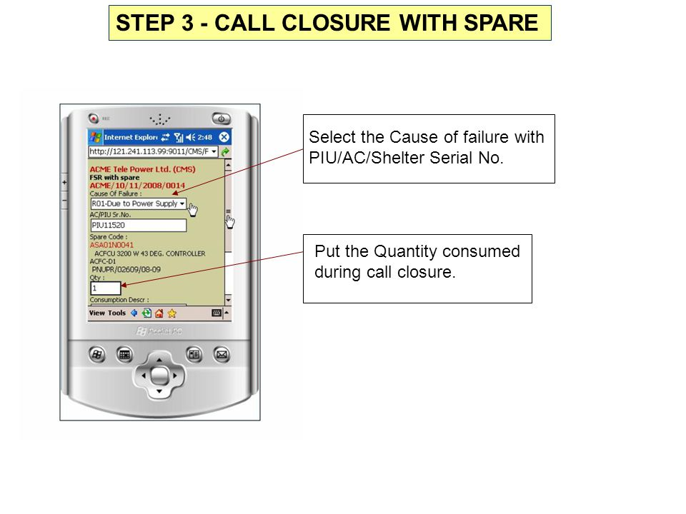 Select the Cause of failure with PIU/AC/Shelter Serial No. Put the Quantity consumed during call closure. STEP 3 - CALL CLOSURE WITH SPARE