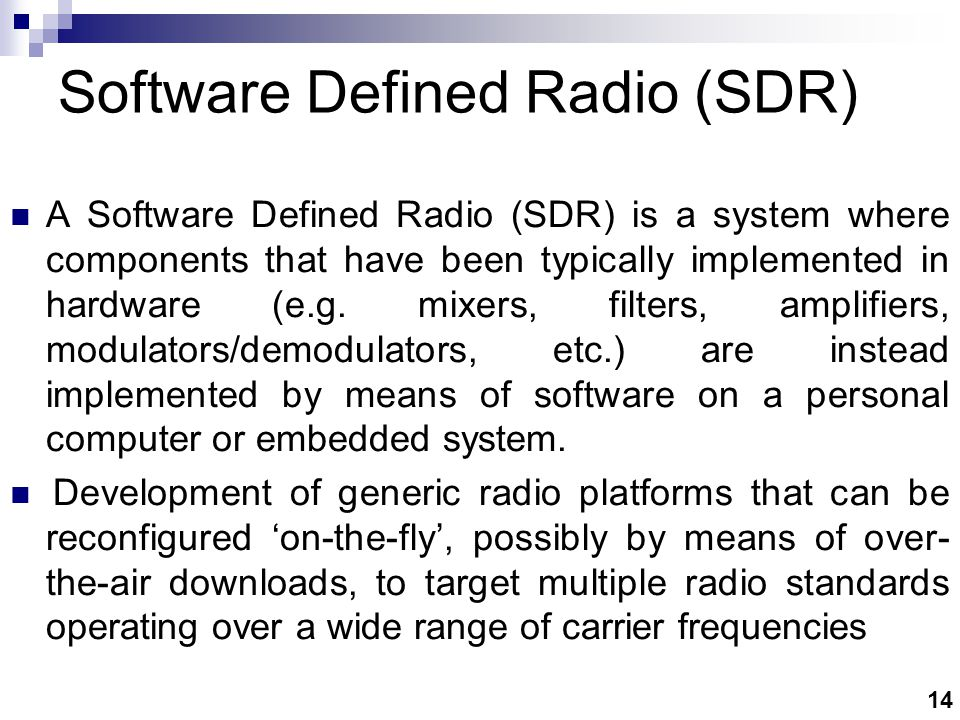 14 Software Defined Radio (SDR) A Software Defined Radio (SDR) is a system where components that have been typically implemented in hardware (e.g.