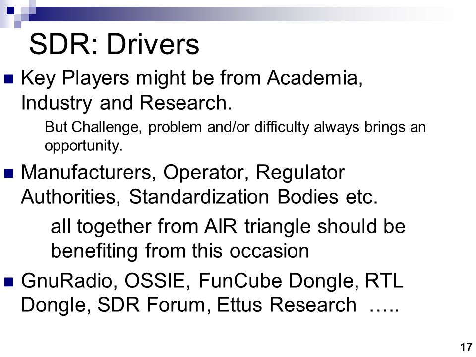 17 SDR: Drivers Key Players might be from Academia, Industry and Research.