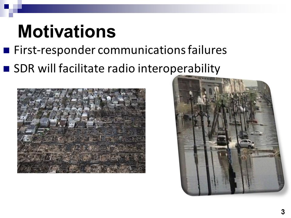 3 Motivations First-responder communications failures SDR will facilitate radio interoperability