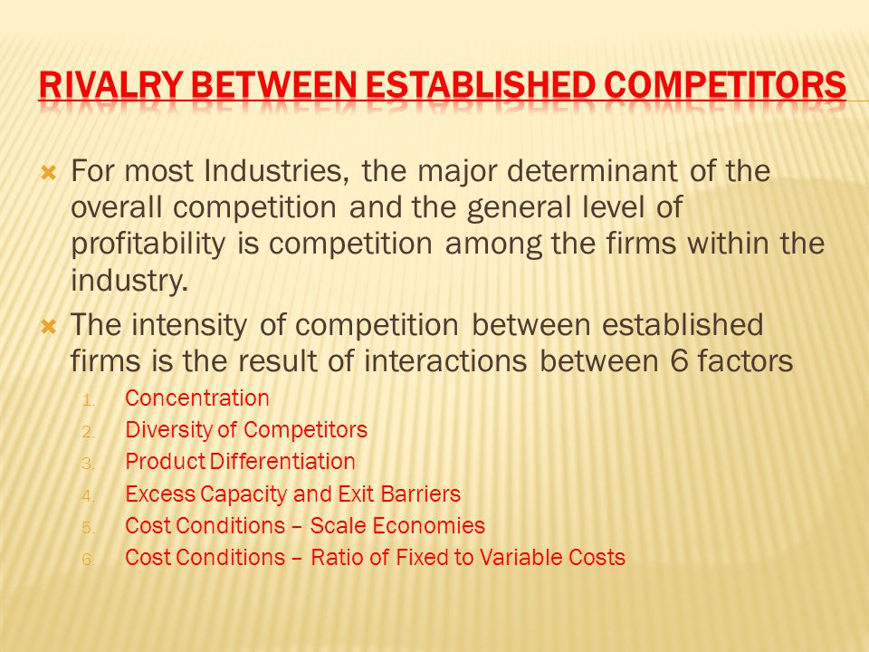  For most Industries, the major determinant of the overall competition and the general level of profitability is competition among the firms within t