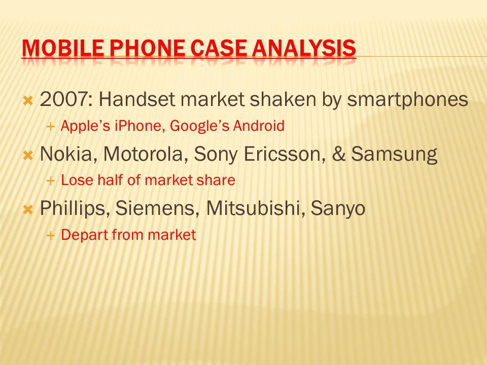  2007: Handset market shaken by smartphones  Apple's iPhone, Google's Android  Nokia, Motorola, Sony Ericsson, & Samsung  Lose half of market shar