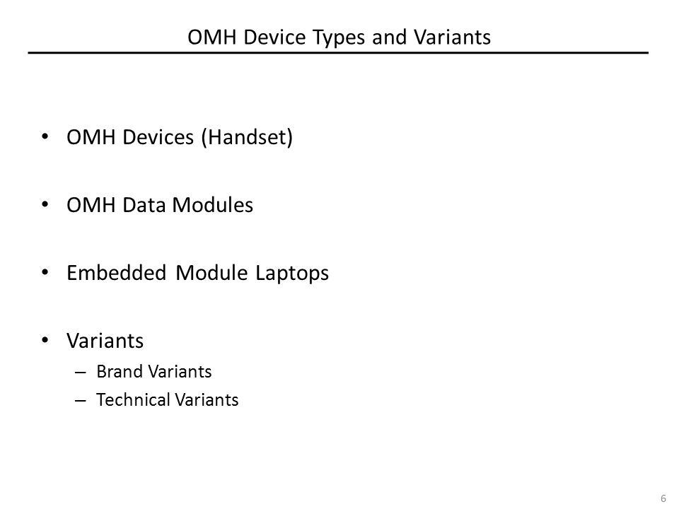 6 OMH Device Types and Variants OMH Devices (Handset) OMH Data Modules Embedded Module Laptops Variants – Brand Variants – Technical Variants