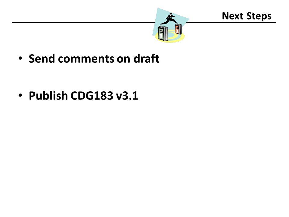 Next Steps Send comments on draft Publish CDG183 v3.1