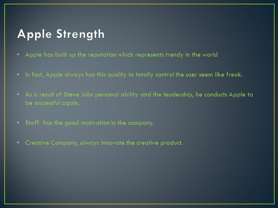 Apple represents the trendy Trust Apple, Although the product is not perfect User friendly Art in the product Understand the customer's needed, always update the product.