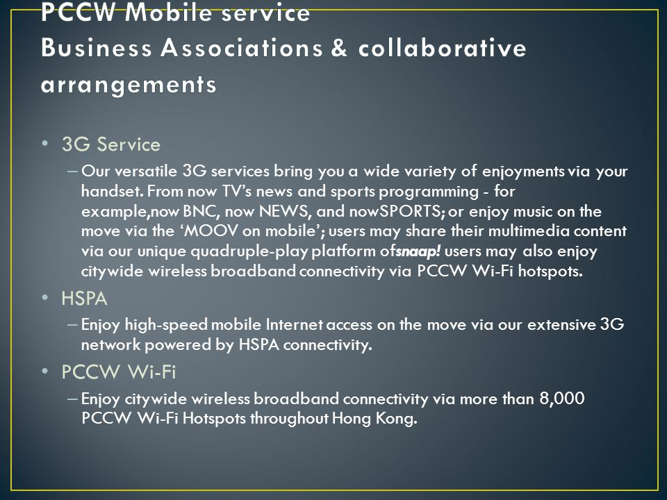 3G Service – Our versatile 3G services bring you a wide variety of enjoyments via your handset.