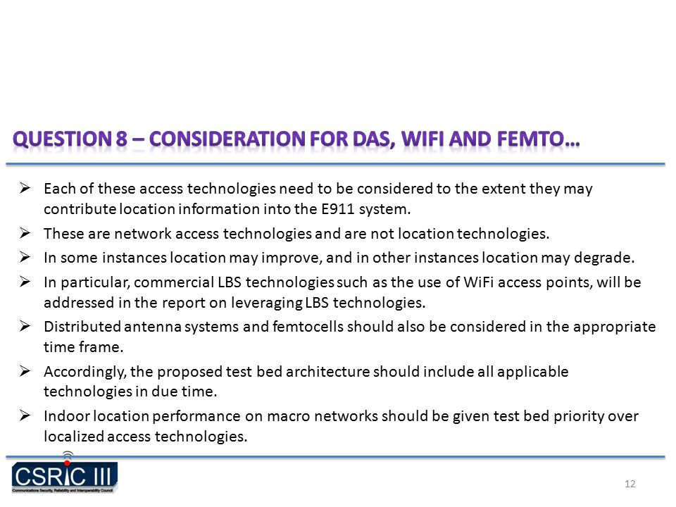  Each of these access technologies need to be considered to the extent they may contribute location information into the E911 system.