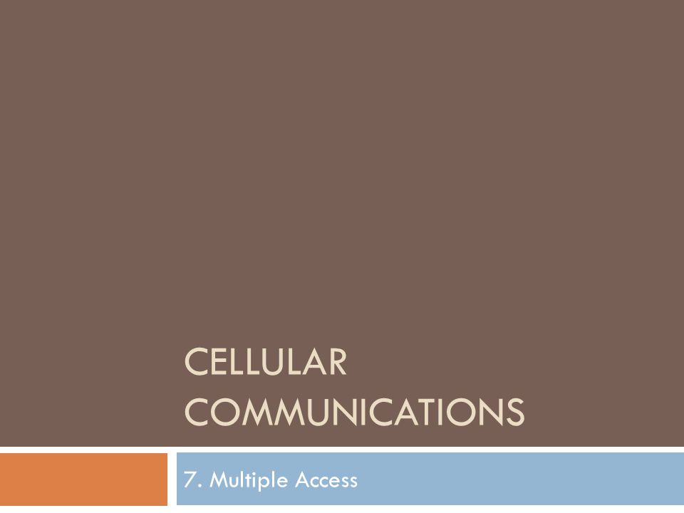 CELLULAR COMMUNICATIONS 7. Multiple Access
