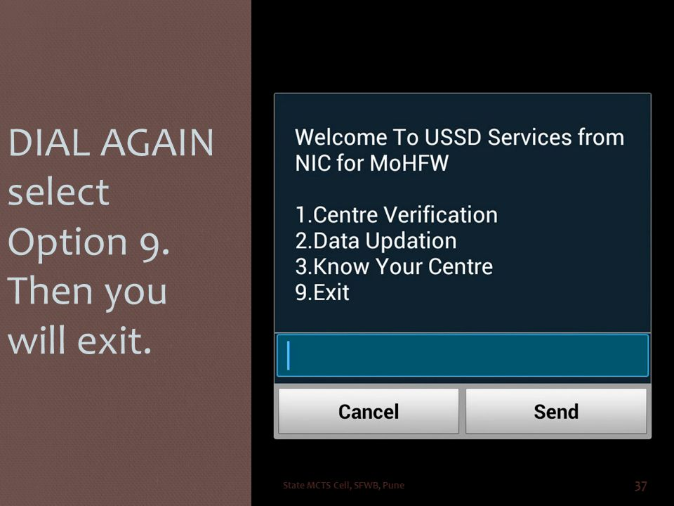 IF SUSCRIBED THEN DIAL AGAIN select Option 9. Then you will exit. State MCTS Cell, SFWB, Pune 37